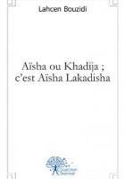 Aïsha ou Khadija ; c'est Aïsha Lakadisha